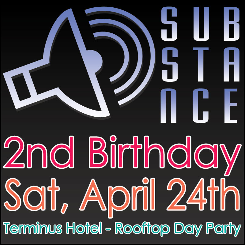 Substance 2nd Birthday - April 10th